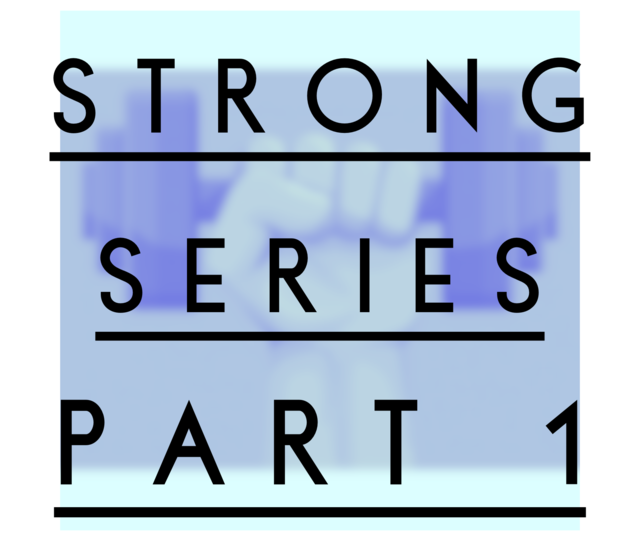 Strong Part 1